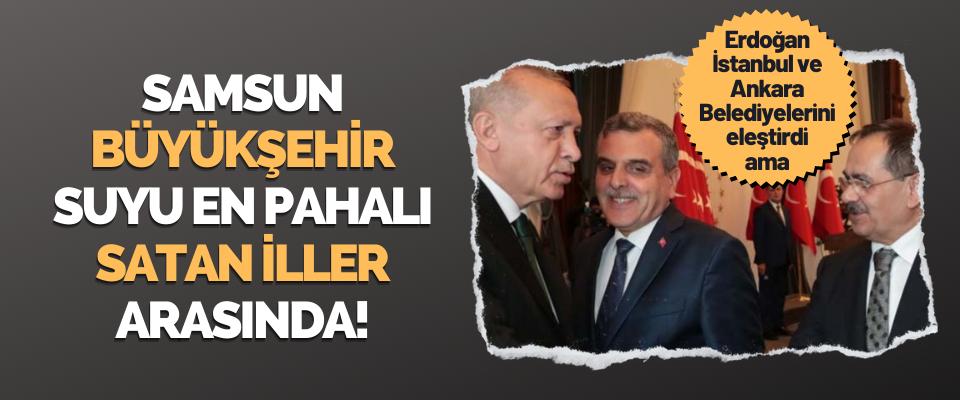 Samsun Büyükşehir Belediyesi Suyu En Pahalı Satan İller Arasında!