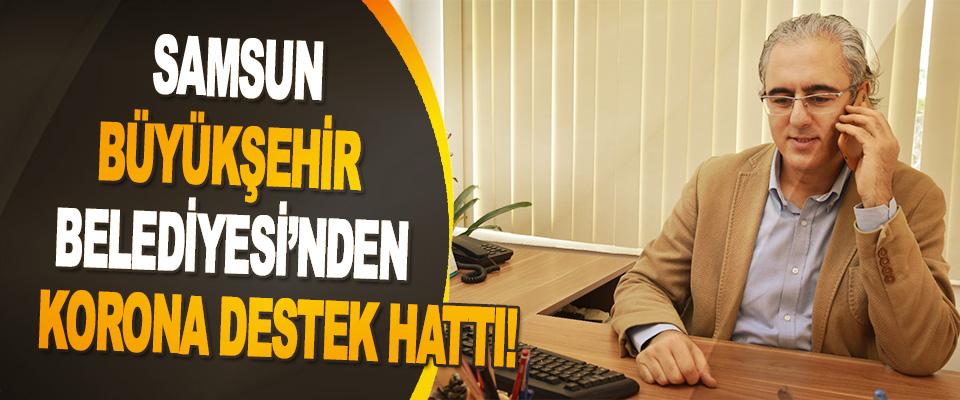 Samsun Büyükşehir Belediyesi'nden Korona Destek Hattı!