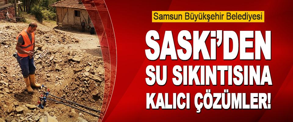 Samsun Büyükşehir Belediyesi SASKİ'den Su Sıkıntısına Kalıcı Çözümler!