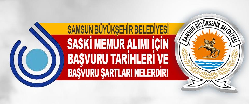 Samsun Büyükşehir Belediyesi Saski Memur Alımı İçin Başvuru Tarihleri Ve Başvuru Şartları Nelerdir!