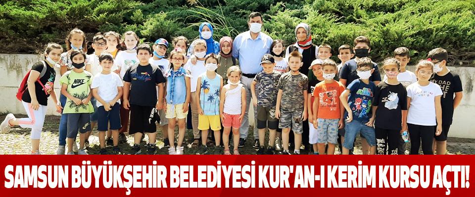 Samsun Büyükşehir Belediyesi Kur'an-I Kerim Kursu Açtı!