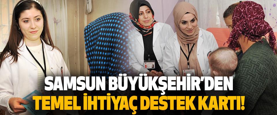 Samsun Büyükşehir Belediyesi'nden Temel İhtiyaç Destek Kartı!