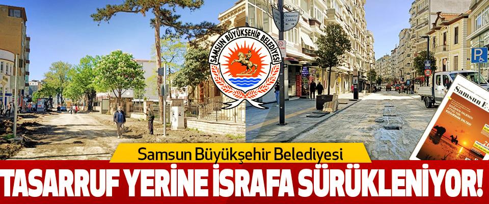 Samsun Büyükşehir Belediyesi tasarruf yerine israfa sürükleniyor!
