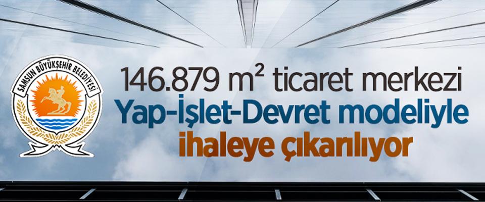 Samsun Büyükşehir Belediyesi Tekkeköy'de Ticaret Merkezi yaptırıyor