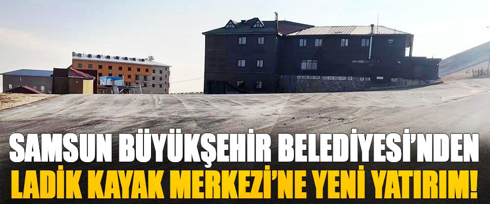 Samsun Büyükşehir Belediyesi'nden Ladik Kayak Merkezi'ne Yeni Yatırım!