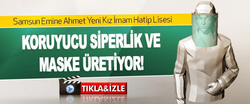 Samsun Emine Ahmet Yeni Kız İmam Hatip Lisesi Koruyucu Siperlik Ve Maske Üretiyor!