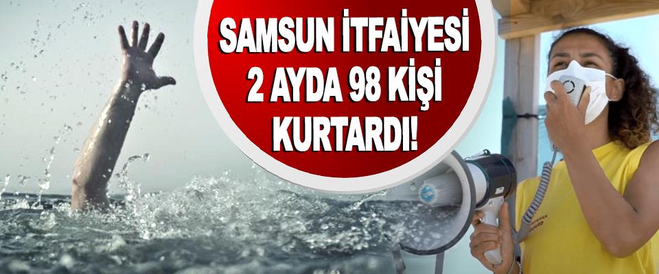 Samsun İtfaiyesi 2 Ayda 98 Kişi Kurtardı!