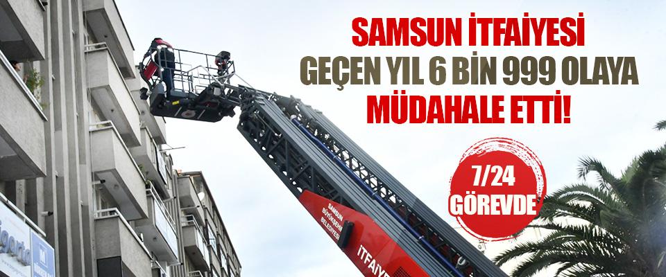 Samsun İtfaiyesi Geçen Yıl 6 bin 999 Olaya Müdahale Etti!