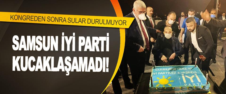 Samsun İyi Parti Kucaklaşamadı!