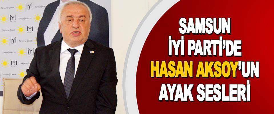 Samsun İyi Parti'de Hasan Aksoy'un Ayak Sesleri