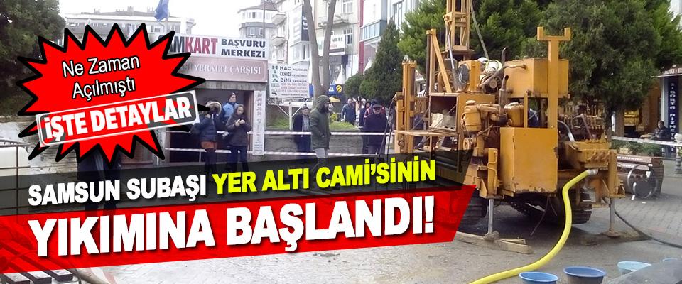 Samsun Subaşı Yer Altı Cami'sinin Yıkımına Başlandı!