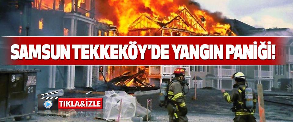 Samsun Tekkeköy'de Yangın Paniği!