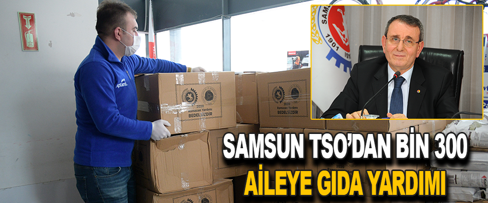 Samsun TSO'dan Bin 300 Aileye Gıda Yardımı