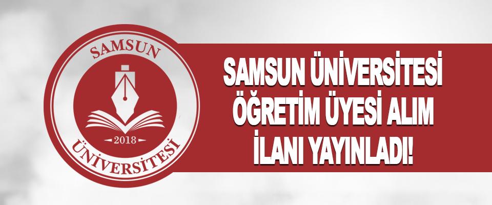 Samsun Üniversitesi Öğretim Üyesi Alım İlanı Yayınladı!