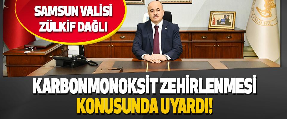 Samsun Valisi Dr. Zülkif Dağlı Karbonmonoksit Zehirlenmesi Konusunda Uyardı!