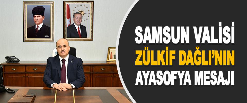 Samsun Valisi Zülkif Dağlı'nın Ayasofya Mesajı