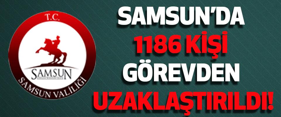 Samsun'da 1186 kişi görevden uzaklaştırıldı!