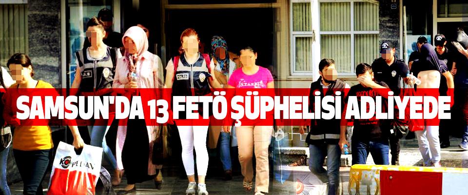 Samsun'da 13 FETÖ şüphelisi adliyede