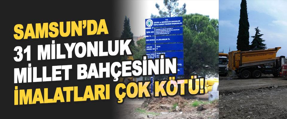 Samsun'da 31 Milyonluk Millet Bahçesinin İmalatları Çok Kötü!