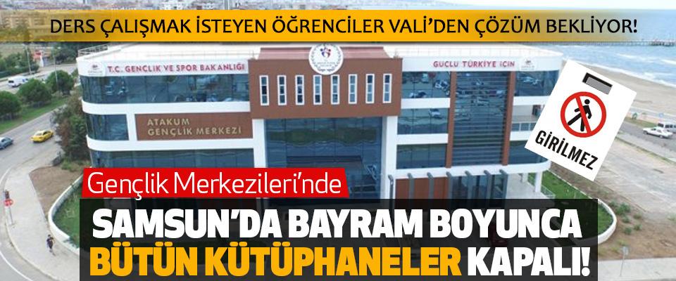 Samsun'da Bayram Boyunca Bütün Kütüphaneler Kapalı!