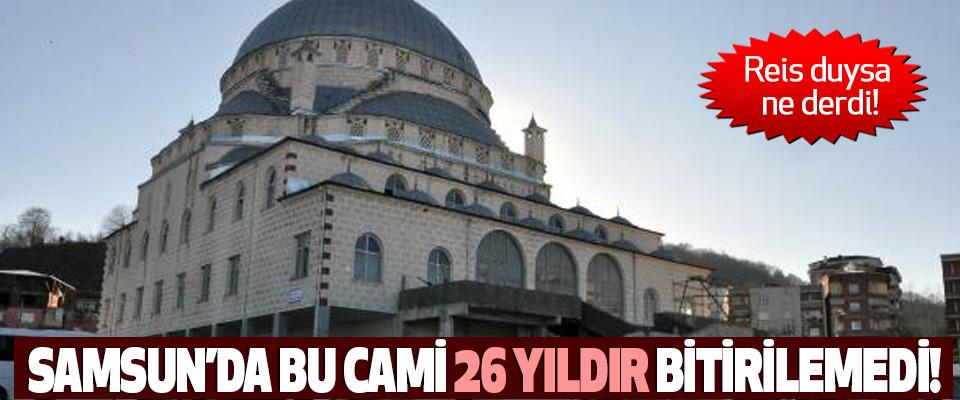 Samsun'da bu cami 26 yıldır bitirilemedi!