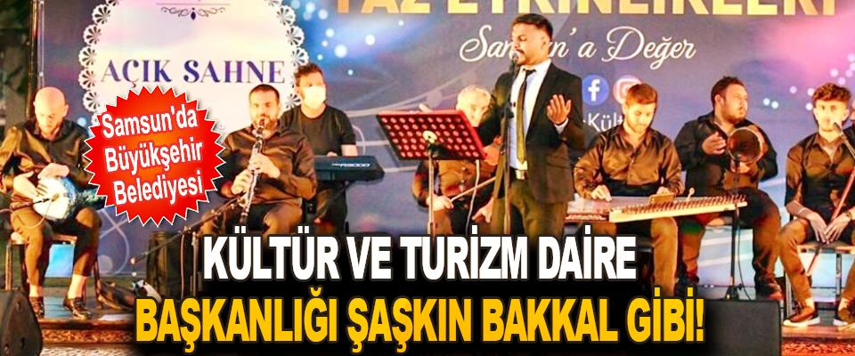 Samsun'da Büyükşehir Belediyesi Kültür ve Turizm Daire Başkanlığı Şaşkın Bakkal Gibi!