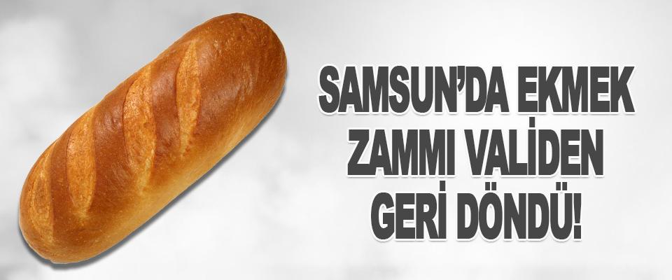 Samsun'da Ekmek Zammı Validen Geri Döndü!