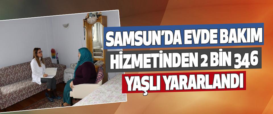 Samsun'da Evde Bakım Hizmetinden 2 Bin 346 Yaşlı Yararlandı