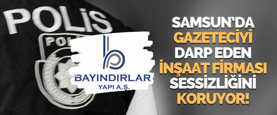 Samsun'da Gazeteciyi Darp Eden İnşaat Firması Sessizliğini Koruyor!