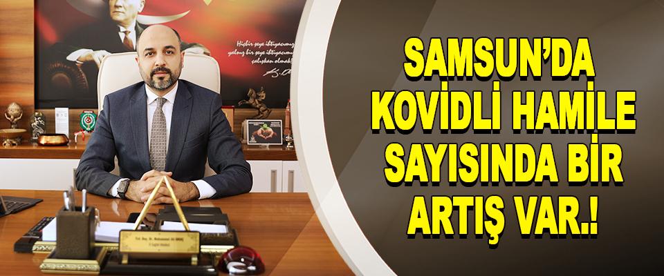 Samsun'da kovidli hamile sayısında bir artış var.!