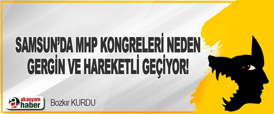 Samsun'da MHP Kongreleri Neden Gergin ve Hareketli Geçiyor!