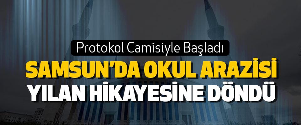Samsun'da Okul Arazisi Yılan Hikayesine Döndü
