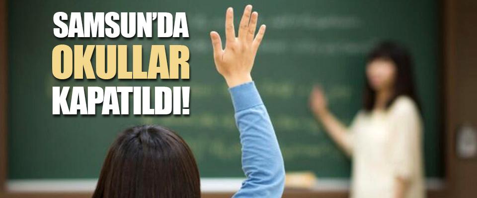 Samsun'da Okullar Kapatıldı!