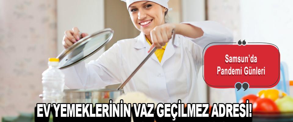 Samsun'da Pandemi Günleri Ev Yemeklerinin Vaz Geçilmez Adresi!
