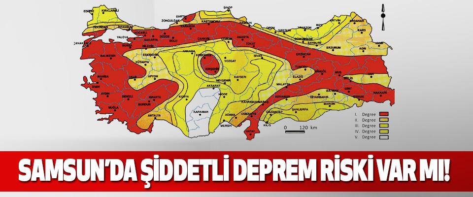 Samsun'da Şiddetli Deprem Riski Var Mı!