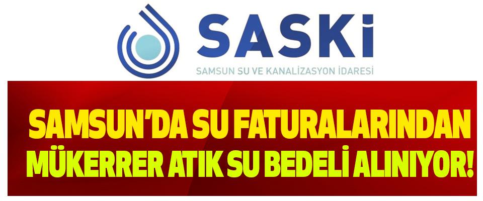 Samsun'da su faturalarından mükerrer atık su bedeli alınıyor!
