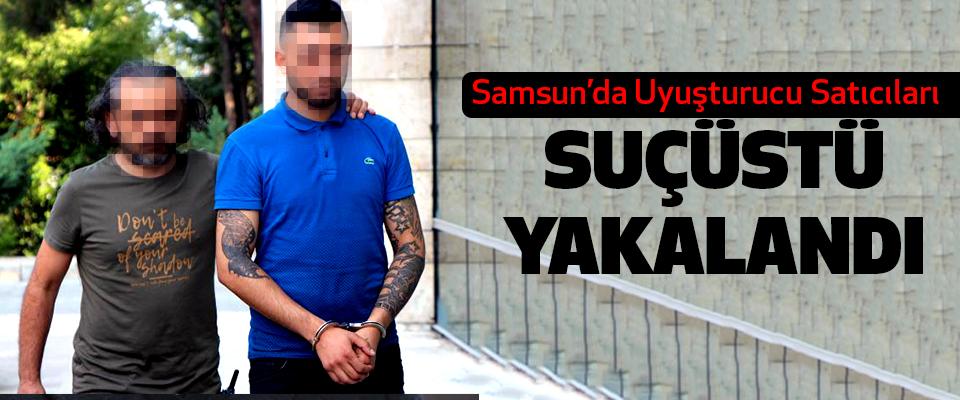 Samsun'da Uyuşturucu satıcıları suçüstü yakalandı