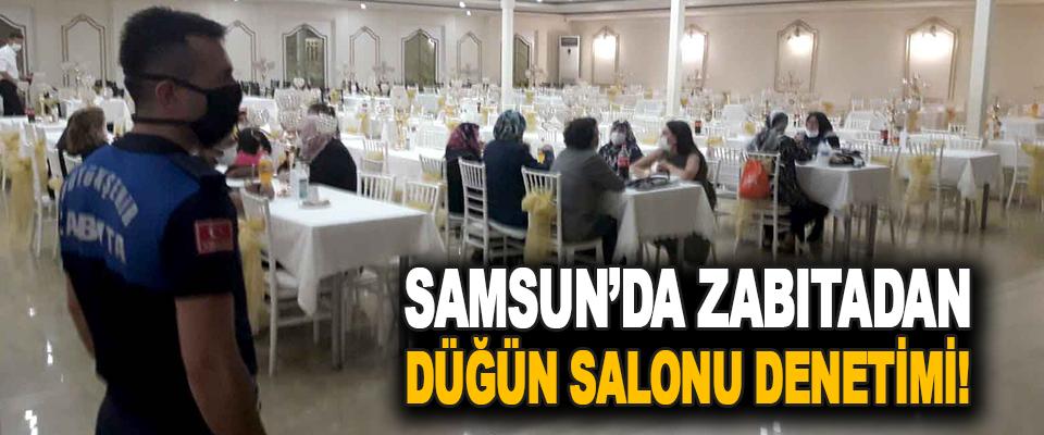 Samsun'da Zabıtadan Düğün Salonu Denetimi!