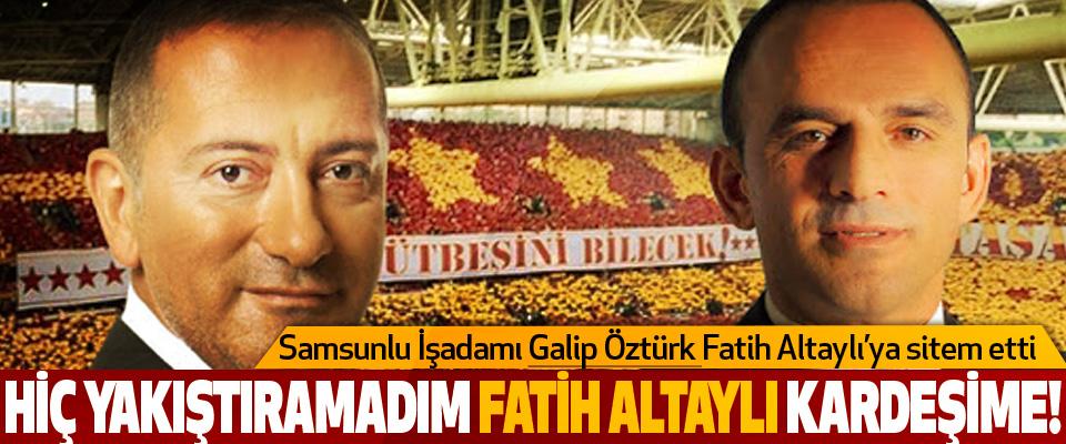Samsunlu İşadamı Galip Öztürk Fatih Altaylı'ya sitem etti