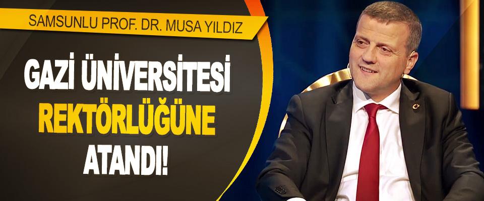Samsunlu Prof. Dr. Musa Yıldız Gazi Üniversitesi Rektörlüğüne Atandı!