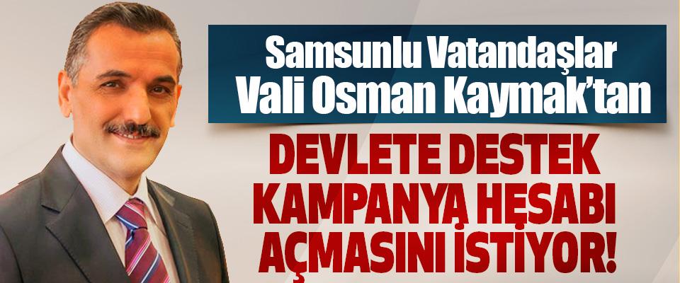Samsunlu vatandaşlar Vali'den devlete destek kampanya hesabı açmasını istiyor!