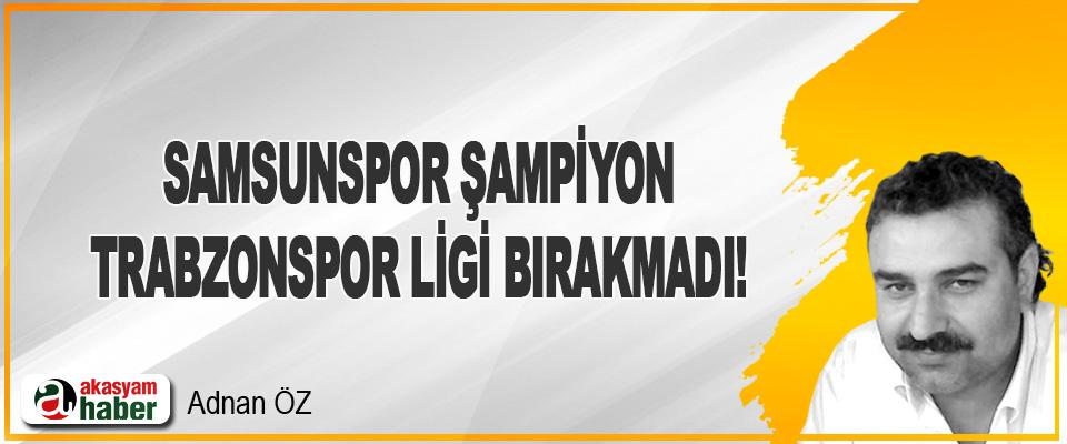 Samsunspor Şampiyon / Trabzonspor Ligi Bırakmadı!