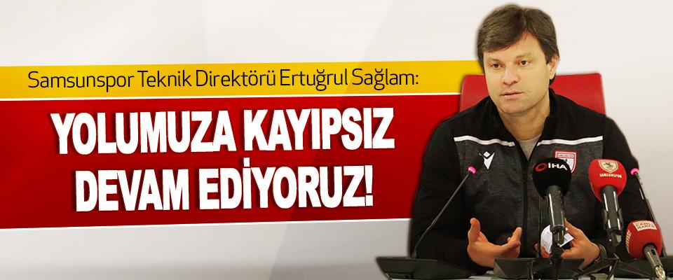 Samsunspor Teknik Direktörü Ertuğrul Sağlam Yolumuza Kayıpsız Devam Ediyoruz