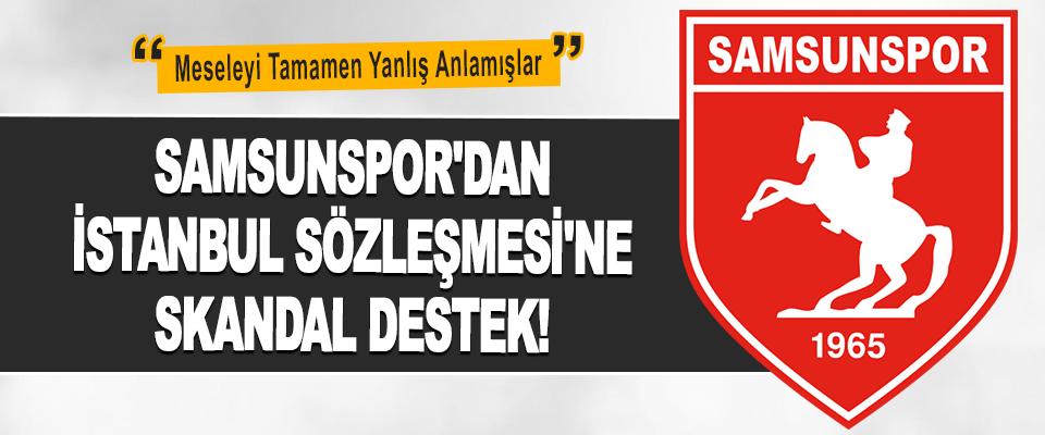 Samsunspor'dan İstanbul Sözleşmesi'ne Skandal Destek!