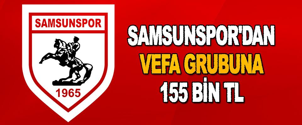 Samsunspor'dan Vefa Grubuna 155 Bin TL