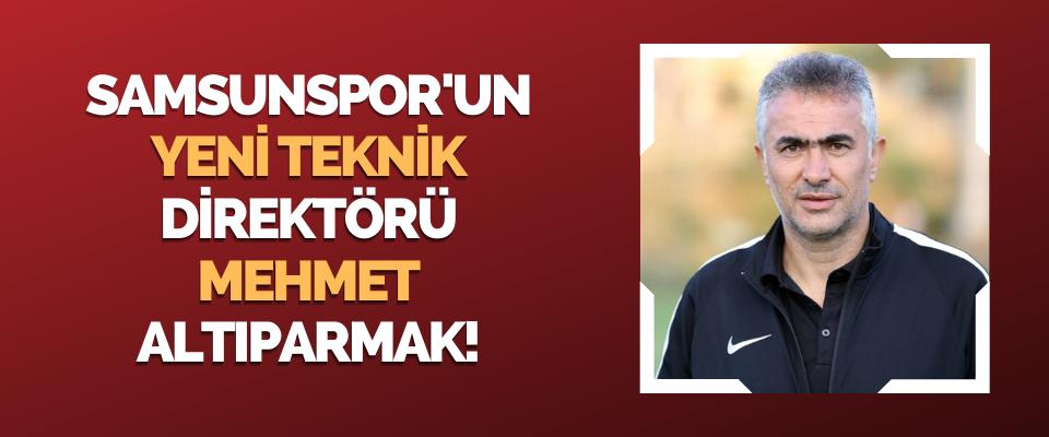 Samsunspor'un Yeni Teknik Direktörü Mehmet Altıparmak!
