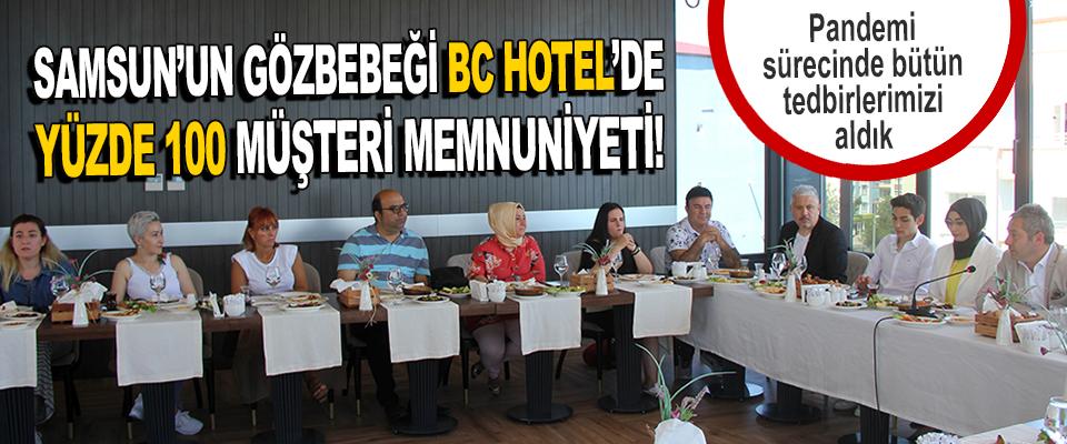 Samsun'un Gözbebeği BC Hotel'de Yüzde 100 Müşteri Memnuniyeti!