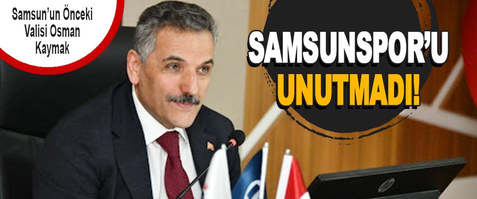 Samsun'un önceki Valisi Osman Kaymak Samsunspor'u Unutmadı!