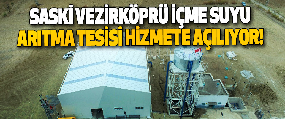 SASKİ Vezirköprü İçme Suyu Arıtma Tesisi Hizmete Açılıyor!