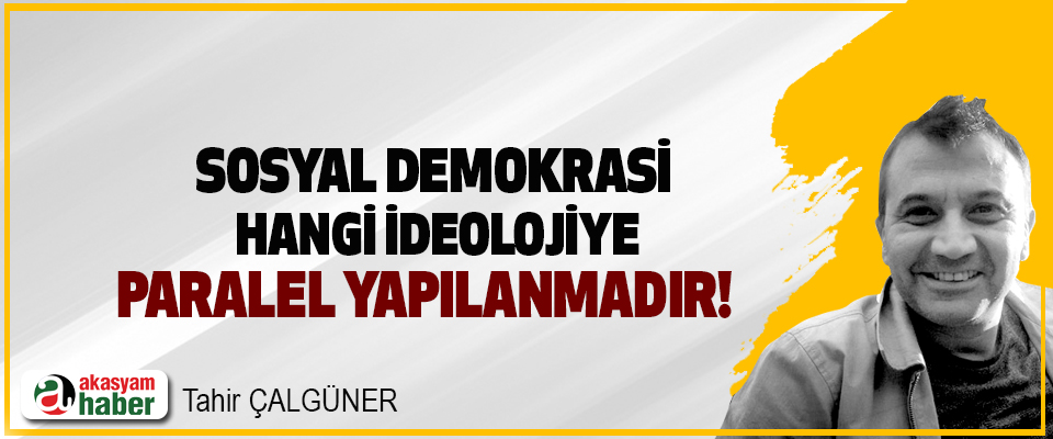 Sosyal Demokrasi Hangi İdeolojinin Paralel Yapılanması!
